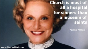 ... than a museum of saints - Pauline Phillips Quotes - StatusMind.com