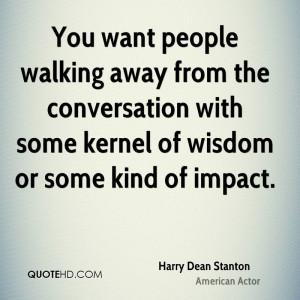 harry dean stanton harry dean stanton you want people walking away jpg
