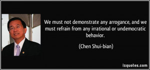 We must not demonstrate any arrogance, and we must refrain from any ...
