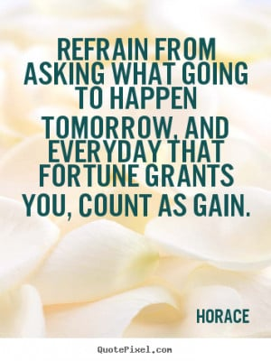 ... horace more life quotes friendship quotes success quotes love quotes