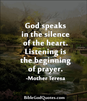 "... Of The Heart. Listening Is The Beginning Of Prayer "" - Mother Teresa"