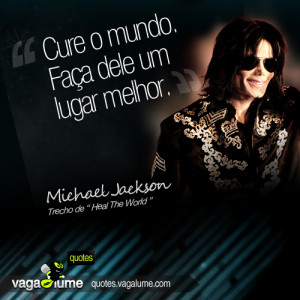 "Heal the world, Make it a better place"" - Michael Jackson na música ..."