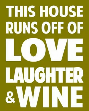 All you need is love, laughter and wine.