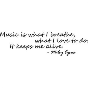 Miley Cyrus Quote - Music Is What I Breathe