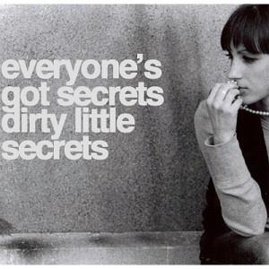Everyone's got secrets dirty little secrets.