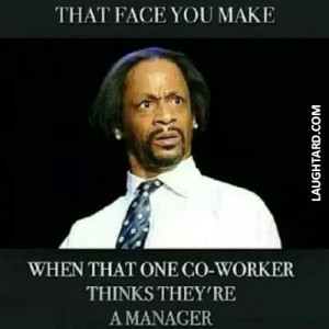 That face you make when one co-worker thinks they're a manager