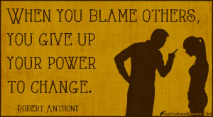 InspirationalQuotes.Club - blame, give up, power, change, consequences ...