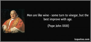Men are like wine - some turn to vinegar, but the best improve with ...