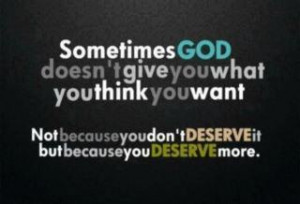 Be careful what you ask for. What do you really deserve?
