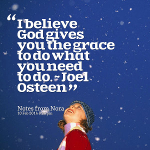 Quotes Picture: i believe god gives you the grace to do what you need ...