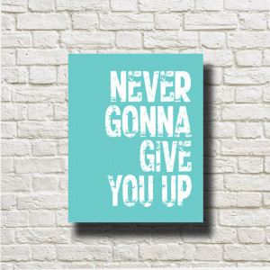 Never Gonna Give You Up Rick Astley Quotes Printable Instant Download ...
