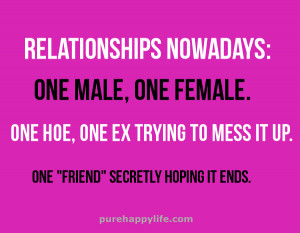 ... ~ Love Quote: Relationships nowadays: one male, one female, one hoe