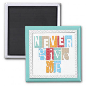 never give up three word quote magnet $ 3 85
