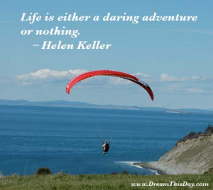 Life is either a daring adventure or nothing. - Helen Keller