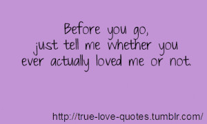 Tell Me You Love Me Quotes 2th. before you go, just tell