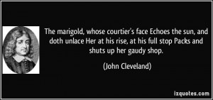 ... at his full stop Packs and shuts up her gaudy shop. - John Cleveland