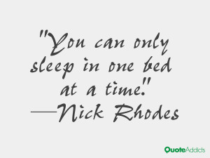 nick rhodes quotes you can only sleep in one bed at a time nick rhodes