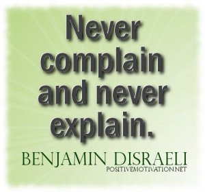 Motivational quotes - Never complain and never explain