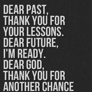 Dear Past, Thank You For Your Lessons. Dear Future, I'm Ready. Dear ...