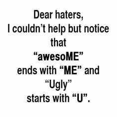 Awesome, Dear Hater, Funny, Truths, Bye Hater, Quotes Sayings, Things ...