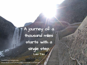 journey of a thousand miles starts with a single step.-Lao Tzu