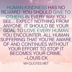 Human kindness has no reward - My-Quotes.NET #quote #quotes #sayings