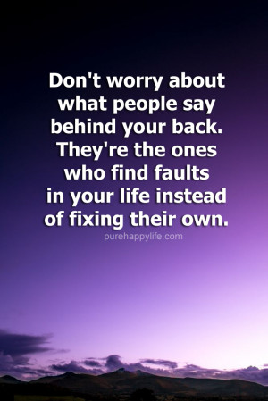 Life Quote: Don't worry about what people say behind your back. They ...