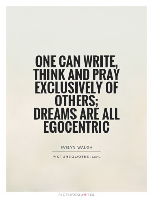 ... pray exclusively of others; dreams are all egocentric Picture Quote #1