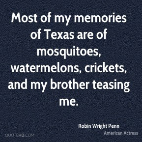 Robin Wright Penn - Most of my memories of Texas are of mosquitoes ...