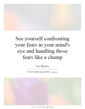 confronting your fears in your mind's eye and handling those fears ...