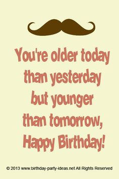 but younger than tomorrow, Happy Birthday! #cute #birthday #sayings ...
