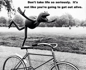 Don't Take Life So Seriously. It's Not Like You're Going To Get ...