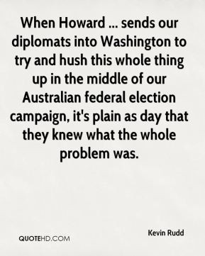 Kevin Rudd - When Howard ... sends our diplomats into Washington to ...