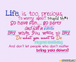 Life Is Too Precious To Worry About..
