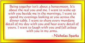 ... laugh with you and fall asleep with you in my arms. -Nicholas Sparks