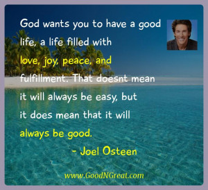 ... be easy, but it does mean that it will always be good. — Joel Osteen
