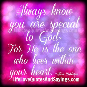 always know you are special to god for he is the one who lives within ...