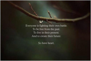 Quote: Everyone is fighting their own battles