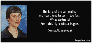 of the sun makes my heart beat faster — too fast! What darkness ...