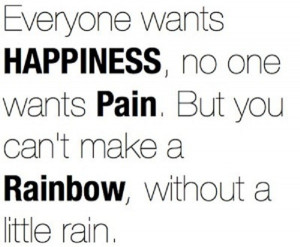 Can't make a rainbow without a little rain.