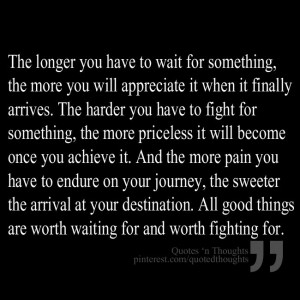 ... . All good things are worth waiting for and worth fighting for