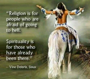 Little Different Native American Proverb , religion is for people ...