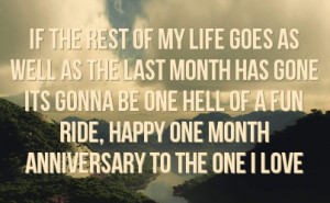 ... one hell of a fun ride happy one month anniversary to the one i love