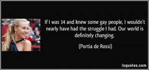 If I was 14 and knew some gay people, I wouldn't nearly have had the ...