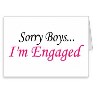 Im Engaged Quotes Sorry boys im engaged greeting