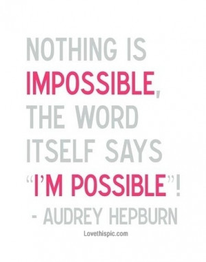 nothing is impossible audrey hepburn quote