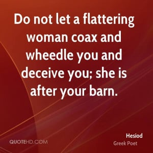 Do not let a flattering woman coax and wheedle you and deceive you ...