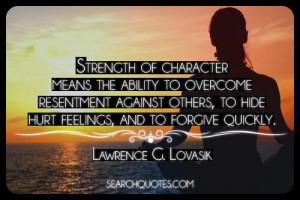 ... , to hide hurt feelings, and to forgive quickly. Lawrence G. Lovasik