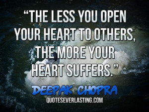 ... less you open your heart to others, the more your heart suffers
