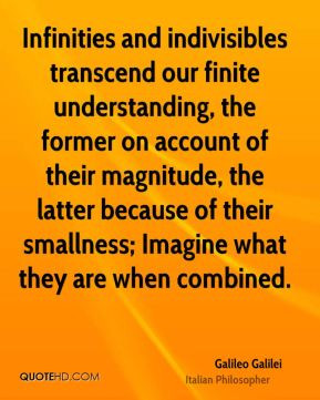 Galileo Galilei Quote Infinities And Indivisibles Transcend Our Finite
